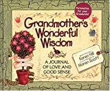 Grandmother's Wonderful Wisdom A Journal Of Love And Good Sense (0849954967) by Hill, Karen