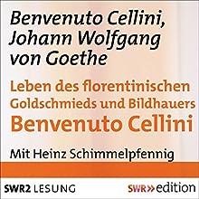Leben des florentinischen Goldschmieds und Bildhauers Benvenuto Cellini (       gekürzt) von Benvenuto Cellini, Johann Wolfgang von Goethe Gesprochen von: Heinz Schimmelpfennig