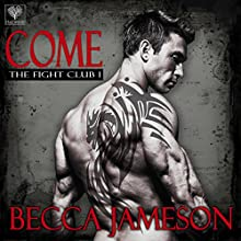 Come: The Fight Club, Book 1 (       UNABRIDGED) by Becca Jameson Narrated by Annie Chapman