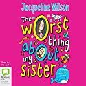 The Worst Thing About My Sister (       UNABRIDGED) by Jacqueline Wilson Narrated by Jacqueline Wilson