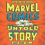 Marvel Comics: The Untold Story | Sean Howe