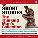 Short Stories: The Thinking Man's Collection (       UNABRIDGED) by Wilkie Collins, Edgar Wallace, Charles Dickens, John Buchan, F. Scott Fitzgerald, Mark Twain, Jerome K Jerome Narrated by Rupert Degas, Martin Jarvis, Jonathan Firth, Iain Cuthbertson, Kerry Shale, Richard Griffiths, Stephen Fry