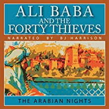 Ali Baba and the Forty Thieves Audiobook by The Arabian Nights Narrated by B. J. Harrison