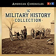 NPR American Chronicles: The Military History Collection Radio/TV Program by  National Public Radio, Inc. Narrated by Rachel Martin, Audie Cornish, Neal Conan