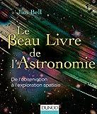 Le Beau Livre de l'Astronomie - De l'observation à l'exploration spatiale