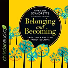 Belonging and Becoming: Creating a Thriving Family Culture | Livre audio Auteur(s) : Mark Scandrette, Lisa Scandrette Narrateur(s) : Kirby Heyborne