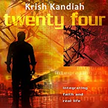 Twenty Four (revised): Integrating Faith and Real Life (       UNABRIDGED) by Krish Kandiah Narrated by Krish Kandiah