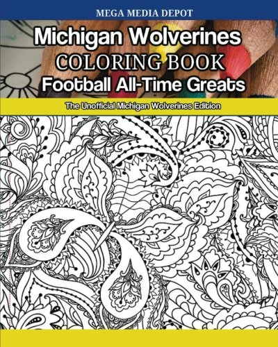 michigan-wolverines-football-all-time-greats-coloring-book-the-unofficial-michigan-wolverines-editio