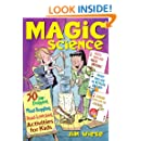 Magic Science: 50 Jaw-Dropping, Mind-Boggling, Head-Scratching Activities for Kids