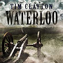 Waterloo (       UNABRIDGED) by Tim Clayton Narrated by Phillip Franks