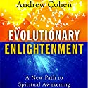 Evolutionary Enlightenment: A New Path to Spiritual Awakening Audiobook by Andrew Cohen Narrated by Andrew Cohen