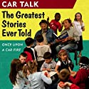 Car Talk, Once Upon a Car Fire: The Greatest Stories Ever Told Audiobook by Tom Magliozzi, Ray Magliozzi Narrated by Tom Magliozzi, Ray Magliozzi