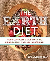 The Earth Diet: Your Complete Guide to Living Using Earth's Natural Ingredients