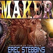 Maker: Daughter of Time Book 3 | Erec Stebbins