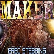 Maker: Daughter of Time Book 3 | Erec Stebbins