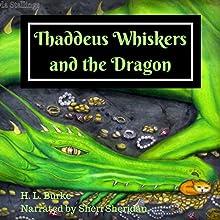 Thaddeus Whiskers and the Dragon | Livre audio Auteur(s) : H. L. Burke Narrateur(s) : Sheri Sheridan
