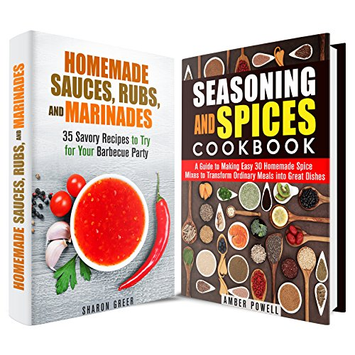 Homemade Seasonings and Marinades Box Set: More Than 60 Savory Recipes to Transform Barbecue and Other Dishes Into A Great Meal by Amber Powell, Sharon Greer