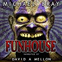 Funhouse: Sixteen Tales of Madness, Murder, Terror & Insanity Audiobook by Michael Bray Narrated by David Mellon