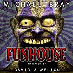 Funhouse: Sixteen Tales of Madness, Murder, Terror & Insanity | Michael Bray