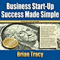 Business Start-Up Success Made Simple (       UNABRIDGED) by Brian Tracy Narrated by Brian Tracy