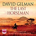 The Last Horseman Audiobook by David Gilman Narrated by Frank Grimes