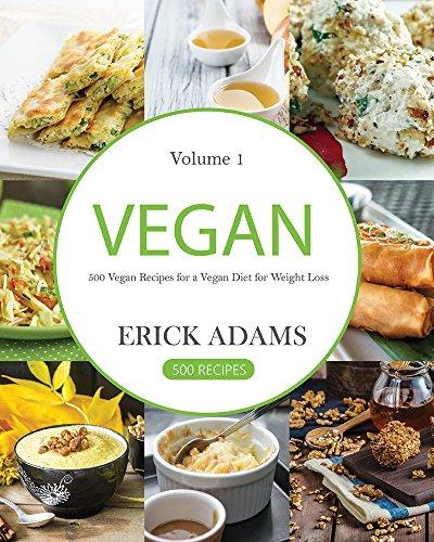 Vegan: Vegan Cookbook: 500 Vegan Recipes for a Vegan Diet for Weight Loss (Vegan Book Book 1) by Erick Adams