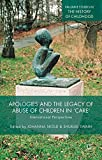 Apologies and the Legacy of Abuse of Children in 'Care': International Perspectives (Palgrave Studies in the History of Childhood)