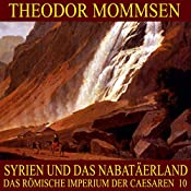 Syrien und das Nabatäerland (Das Römische Imperium der Caesaren 10) | Theodor Mommsen