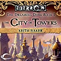 The City of Towers: Eberron: Dreaming Dark, Book 1 (       UNABRIDGED) by Keith Baker Narrated by Alex Hyde-White