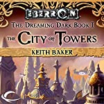 The City of Towers: Eberron: Dreaming Dark, Book 1 | Keith Baker