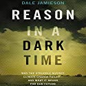 Reason in a Dark Time: Why the Struggle against Climate Change Failed - and What It Means for Our Future (       UNABRIDGED) by Dale Jamieson Narrated by Steven Menasche