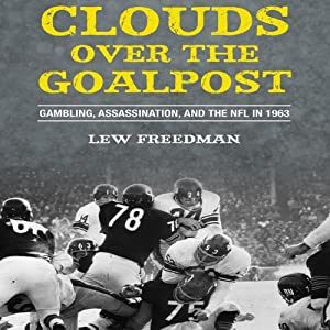 Clouds over the Goalpost: Gambling, Assassination, and the NFL in 1963 | [Lew Freedman]