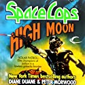 High Moon: Space Cops, Book 3 (       UNABRIDGED) by Diane Duane, Peter Morwood Narrated by Christopher Prince
