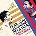 Fear and Loathing in La Liga Audiobook by Sid Lowe Narrated by Sid Lowe
