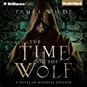 The Time of the Wolf: A Novel of Medieval England: Hereward, Book 1 (       UNABRIDGED) by James Wilde Narrated by Simon Vance