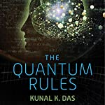 The Quantum Rules: How the Laws of Physics Explain Love, Success, and Everyday Life | Kunal K. Das