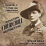 Winston Churchill Reporting: Adventures of a Young War Correspondent   Simon Read