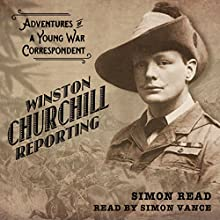 Winston Churchill Reporting: Adventures of a Young War Correspondent (       UNABRIDGED) by Simon Read Narrated by Simon Vance
