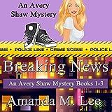 Breaking News: Avery Shaw Mystery Books 1-3