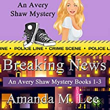 Breaking News: Avery Shaw Mystery Books 1-3 (       UNABRIDGED) by Amanda M. Lee Narrated by Angel Clark