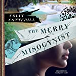 The Merry Misogynist: The Dr. Siri Investigations, Book 6 (       UNABRIDGED) by Colin Cotterill Narrated by Clive Chafer