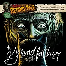The Grandfather: Tales From Beyond The Pale  by Graham Reznick Narrated by Larry Fessenden