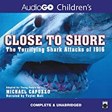 Close to Shore: The Terrifying Shark Attacks of 1916 (       UNABRIDGED) by Michael Capuzzo Narrated by Taylor Mali