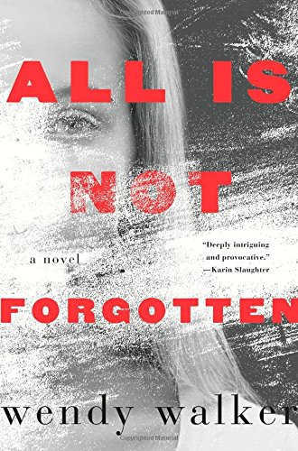 All Is Not Forgotten: A Novel, by Wendy Walker