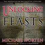 Unlocking the Secrets of the Feasts: The Prophecies in the Feasts of Leviticus | Michael Norten