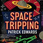 Space Tripping Hörbuch von Patrick Edwards Gesprochen von: Nick Tecosky