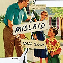 Mislaid: A Novel (       UNABRIDGED) by Nell Zink Narrated by Cassandra Campbell
