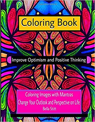 Coloring Book Improve Optimism and Positive Thinking: Coloring Images with Mantras Change Your Outlook and Perspective on Life: For Adults and Teens