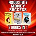 Productivity, Money, Success: 3 Books in 1 Audiobook by Ace McCloud Narrated by Joshua Mackey