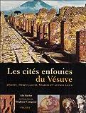 Les cités enfouies du Vésuve: Pompéi, Herculanum, Stabies et autres lieux
